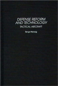 Defense Reform and Technology : Tactical Aircraft, Hardback Book