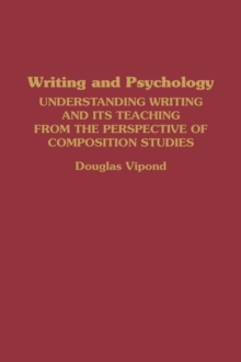 Writing and Psychology : Understanding Writing and Its Teaching from the Perspective of Composition Studies, Hardback Book