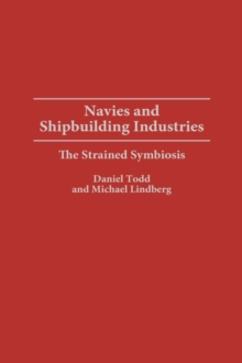 Navies and Shipbuilding Industries : The Strained Symbiosis, Hardback Book