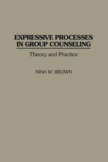 Expressive Processes in Group Counseling : Theory and Practice, Hardback Book