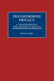 Transforming Privacy : A Transpersonal Philosophy of Rights, Hardback Book