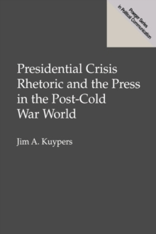 Presidential Crisis Rhetoric and the Press in the Post-Cold War World, Hardback Book