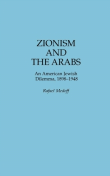 Zionism and the Arabs : An American Jewish Dilemma, 1898-1948, Hardback Book