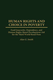 Human Rights and Choice in Poverty : Food Insecurity, Dependency, and Human Rights-Based Development Aid for the Third World Rural Poor, Hardback Book