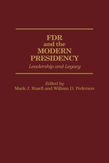 FDR and the Modern Presidency : Leadership and Legacy, Hardback Book