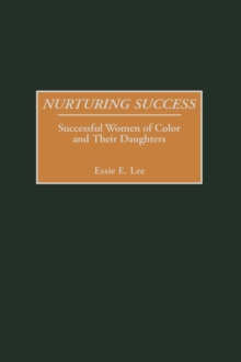 Nurturing Success : Successful Women of Color and Their Daughters, Hardback Book