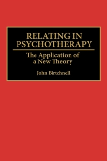 Relating in Psychotherapy : The Application of a New Theory, Hardback Book