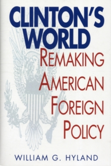 Clinton's World : Remaking American Foreign Policy, Hardback Book