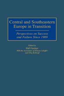 Central and Southeastern Europe in Transition : Perspectives on Success and Failure Since 1989, Hardback Book