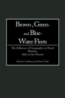 Brown-, Green- and Blue-Water Fleets : The Influence of Geography on Naval Warfare, 1861 to the Present, Hardback Book