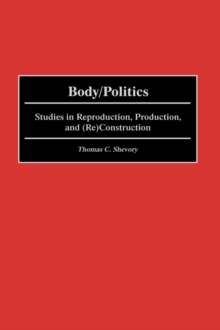 Body/Politics : Studies in Reproduction, Production, and (Re)Construction, Hardback Book