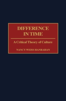 Difference in Time : A Critical Theory of Culture, Hardback Book