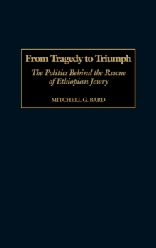 From Tragedy to Triumph : The Politics Behind the Rescue of Ethiopian Jewry, Hardback Book