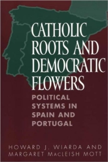 Catholic Roots and Democratic Flowers : Political Systems in Spain and Portugal, Paperback / softback Book