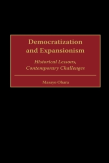 Democratization and Expansionism : Historical Lessons, Contemporary Challenges, Hardback Book