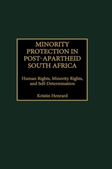 Minority Protection in Post-Apartheid South Africa : Human Rights, Minority Rights, and Self-Determination, Hardback Book