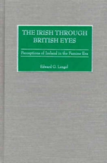 The Irish through British Eyes : Perceptions of Ireland in the Famine Era, Hardback Book