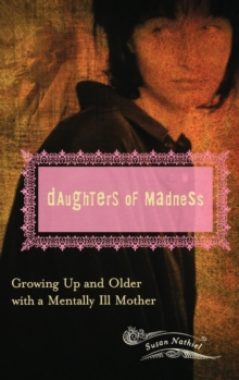 Daughters of Madness : Growing Up and Older with a Mentally Ill Mother, Hardback Book