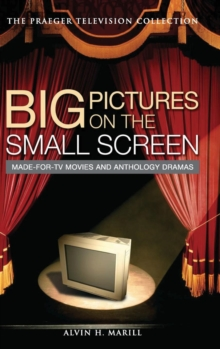 Big Pictures on the Small Screen : Made-for-TV Movies and Anthology Dramas, Hardback Book