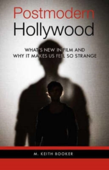 Postmodern Hollywood : What's New in Film and Why it Makes Us Feel So Strange, Hardback Book