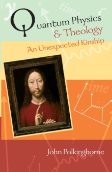 Quantum Physics and Theology : An Unexpected Kinship, Paperback Book
