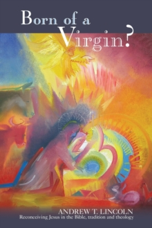 Born of a Virgin? : Reconceiving Jesus in the Bible, Tradition and Theology, Paperback / softback Book