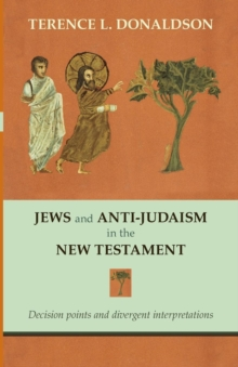 Jews and Anti-Judaism in the New Testament : Decision Points and Divergent Interpretations, Paperback / softback Book