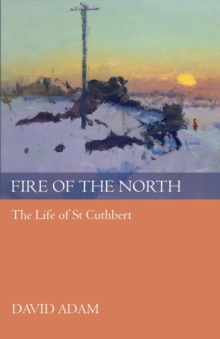 Fire of the North : The Life of St Cuthbert, Paperback / softback Book