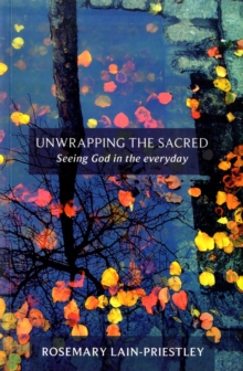 Unwrapping the Sacred : Seeing God in the Everyday, Paperback / softback Book