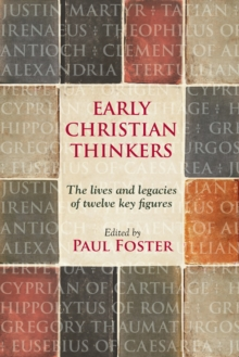 Early Christian Thinkers : The Lives and Legacies of Twelve Key Figures, Paperback / softback Book