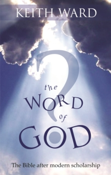 The Word of God? : The Bible After Modern Scholarship, Paperback Book