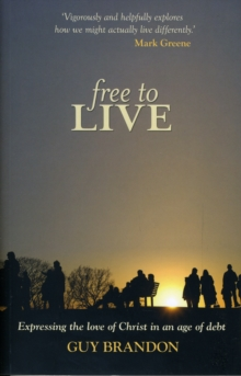 Free to Live : Expressing the Love of Christ in an Age of Debt, Paperback / softback Book