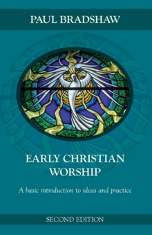Early Christian Worship : An Introduction to Ideas and Practice, Paperback Book