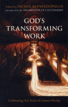 God's Transforming Work : Celebrating Ten Years of Common Worship, Paperback / softback Book