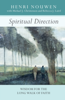 Spiritual Direction : Wisdom for the Long Walk of Faith, Paperback Book