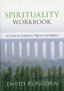 Spirituality Workbook : A Guide for Explorers, Pilgrims and Seekers, Paperback Book
