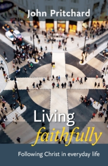 Living Faithfully : Following Christ in Everyday Life, Paperback Book