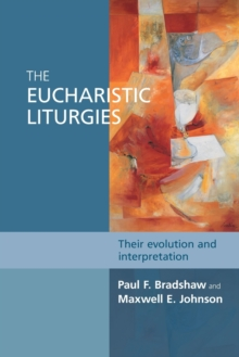 The Eucharistic Liturgies : Their Evolution and Interpretation, Paperback Book