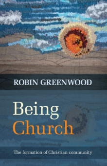 Being Church : The Formation of Christian Community, Paperback / softback Book