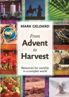 From Advent to Harvest : Resources for Worship in a Complex World, Paperback / softback Book