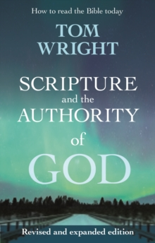 Scripture and the Authority of God : How to Read the Bible Today, Paperback / softback Book
