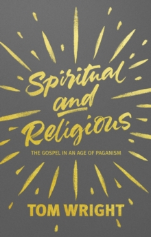 Spiritual and Religious : The Gospel in an Age of Paganism, Paperback Book