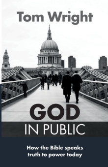 God in Public : How the Bible Speaks Truth to Power - Then and Now, Paperback Book