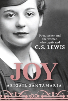 Joy : Poet, Seeker, and the Woman Who Captivated C. S. Lewis, Hardback Book