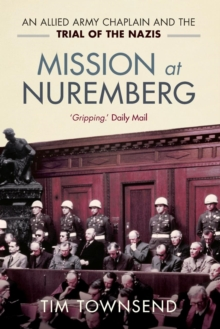 Mission at Nuremberg : An Allied Army Chaplain and the Trial of the Nazis, Paperback / softback Book