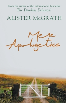 Mere Apologetics : How to Help Seekers and Sceptics Find Faith, Paperback Book