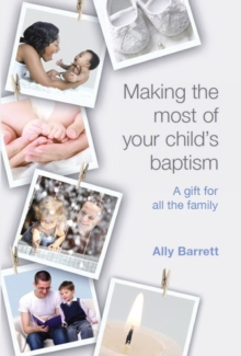 Making the Most of Your Child's Baptism : A Gift for All the Family, Paperback / softback Book