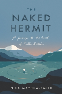 The Naked Hermit : A Journey to the Heart of Celtic Britain, Hardback Book