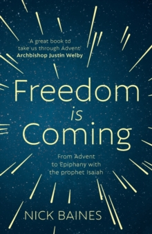 Freedom is Coming: From Advent to Epiphany with the Prophet Isaiah, Paperback / softback Book
