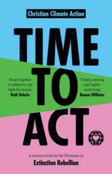 Time to Act : A Resource Book by the Christians in Extinction Rebellion, Paperback / softback Book